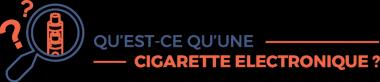 Qu'est-ce qu'une cigarette électronique?